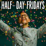 Yessssss! Half-day Fridays are Coming Soon