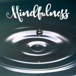 Being Present for All That Arises: An Essential Tool of Mindfulness