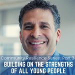 You're Invited to the Community Resilience Series Workshop: Building on the Strengths of ALL Young People